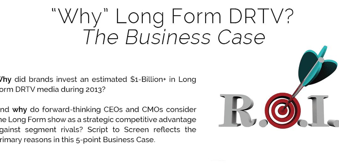 """WHY"" LONG FORM DRTV? THE BUSINESS CASE"