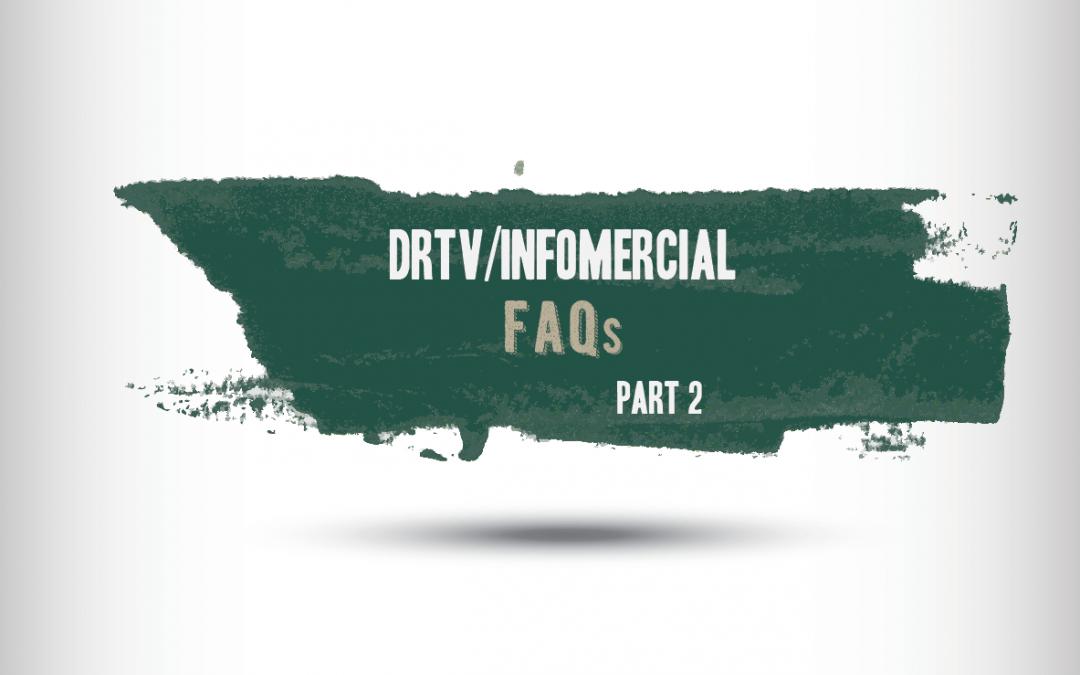 DRTV & INFOMERCIAL FAQs – PART 2